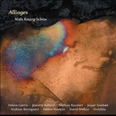 Niels Rosing-Schow (b.1954): Alliages (chamber works) / various artists