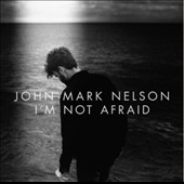 John Mark Nelson: I'm Not Afraid [Slipcase]