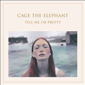 Cage the Elephant: Tell Me I'm Pretty *