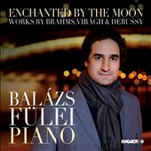 Enchanted by the Moon: Brahms: Piano Sonata No. 3, Op. 5; Andras Gabor Viragh: Les visages de la Lune; Debussy: Suite bergamasque / Balazs Fulei, piano