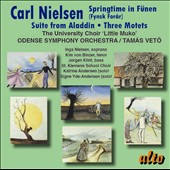 Carl Nielsen (1865-1931): Springtime in Funen; Suite From Aladdin; Three Motets / Inga Nielsen, soprano; Kim von Binzer, tenor; The University Choir 'Little MukoÆ, Odense SO, Tomas Veto