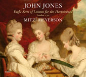 John Jones (1728-1796): Eight Sets of Lessons for the Harpsichord / Mitzi Meyerson, harpsichord
