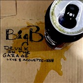 Big B: Drunk in the Garage: Live and Acoustic-Ish *