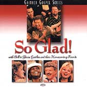 Kelly Nelon/Bill & Gloria Gaither (Gospel): So Glad!