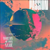Passion (Christian): Worthy of Your Name [3/24]
