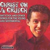 Christ on a Crutch: Shit Edge and Other Songs for the Young and Sentimental