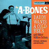 The A-Bones: Daddy Wants a Cold Beer and Other Million Sellers
