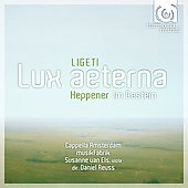 Ligeti: Lux aeterna, etc;  Heppener: Im Gestein / Reuss, Van Els, Cappella Amsterdam
