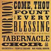 Mormon Tabernacle Choir: Come, Thou Fount of Every Blessing: American Folk Hymns & Spirituals