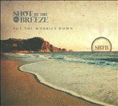 Shot By the Breeze: Put the Worries Down [PA]