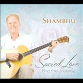 Shambhu: Sacred Love: Feel the Journey