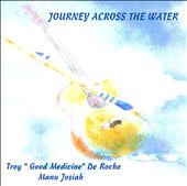 Troy de Roche/Manu Josiah: Journey Across the Water