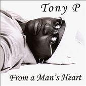 P. Tony/Tony P.: From a Man's Heart
