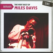 Miles Davis: Setlist: The Very Best of Miles Davis Live