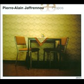 Pierre-Alain Jaffrennou: Propos, chamber works / Peyre, Kawka, Vaillancourt, Pierre-Alain Jaffrennou