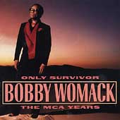 Bobby Womack: Only Survivor: The MCA Years