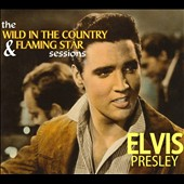 Elvis Presley: The Wild in the Country & Flaming Star Sessions