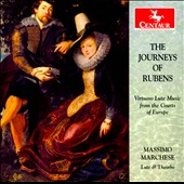 The Journeys of Rubens: Virtuoso Lute Music from the Courts of Europe - Raimondo, Kapsberger, Dowland et al. / Massimo Marchese, lute