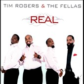 Tim Rogers & the Fellas: Real *