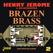 Henry Jerome: Brazen Brass: Four Complete Albums