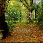 Albert Roussel: Promenade Sentimentale, Complete Piano Music / Emanuele Torquati, piano
