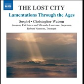 The Lost City: Lamentations Through the Ages / Miranda Laurence and Susanna Fairbairn, sopranos; Robert Vanryne, trumpet