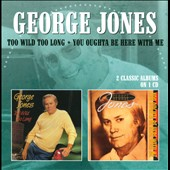 George Jones: Too Wild Too Long/You Oughta Be Here with Me