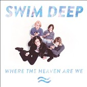 Swim Deep: Where the Heaven Are We