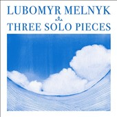Lubomyr Melnyk: Three Solo Pieces *