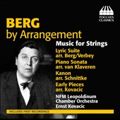 Berg by Arrangement - transcriptoins for string orchestra by Berg, Kovacic, Schnittke, Verbey of Piano Sonata; Early Pieces; Kanon; Lyric Suite