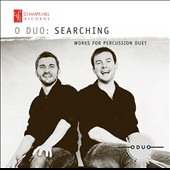 Searching: Works for Percussion Duet, by Vivaldi, Bach, Albéniz, Prokofiev et al. / O Duo (Owen Gunnell, Oliver Cox)