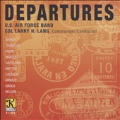 Departures: Works for Band by Malcolm Arnold, Benjamin Britten, Steven Bryant, Julie Giroux et al. / U.S. Air Force Band; Col. Larry H. Lang