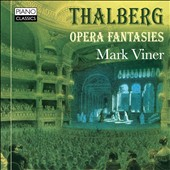 Sigismond Thalberg (1812-1871): Opera Fantasies on themes by Rossini, Mozart, Donizetti, Bellini / Mark Viner, piano