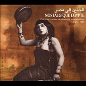 Various Artists: Nostalgique Egypte: Chansons D'Amour, De Charme et Improvisations, 1925-1960 [Digipak]