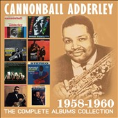 Cannonball Adderley: The Complete Albums Collection 1958-1960