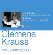 Mendelssohn: A Midsummer Night's Dream; Schubert: Symphony No. 8 'Unfinished' / Clemens Krauss, Vienna SO; Bamberg SO