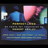 Robert Ashley: Perfect Lives - An Opera for Television