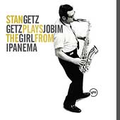 Stan Getz (Sax): Getz Plays Jobim: The Girl from Ipanema