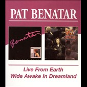 Pat Benatar: Live From Earth/Wide Awake In Dreamland [Remaster]