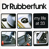 Dr. Rubberfunk: My Life at 33 *