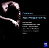Jean-Philippe Rameau: Dardanus, opera / Pinchgut Opera; Anna Fraser; Corin Bone; Damian Whiteley; et al.; Cantillation; Orchestra of the Antipodes; Walker