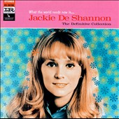 Jackie DeShannon: What the World Needs Now Is... Jackie DeShannon: The Definitive Collection