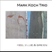 Mark Koch/Mark Koch Trio: Red, Blue and Green *