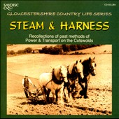 Various Artists: Steam & Harness: Recollections of Past Methods of Power & Transport on the Cotswolds