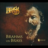 Brahms on Brass: 16 Waltzes, Op. 39; 11 Chorale Preludes, Op. 122 / The Canadian Brass