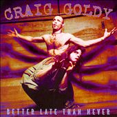 Craig Goldy: Better Late Than Never *