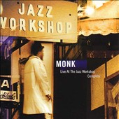 Thelonious Monk: Live at the Jazz Workshop [Complete]
