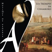 Music of the Hunt - Music for Hunting Horns from the time of Louis XV/ Les Trompes de Chambord