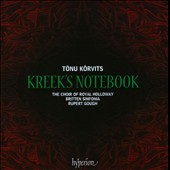 Tonu Korvits: Kreek's Notebook / Royal Holloway Choir, Britten Sinfonia, Rupert Gough