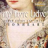 My fayre ladye - Tudor Songs and Chant / Lionheart